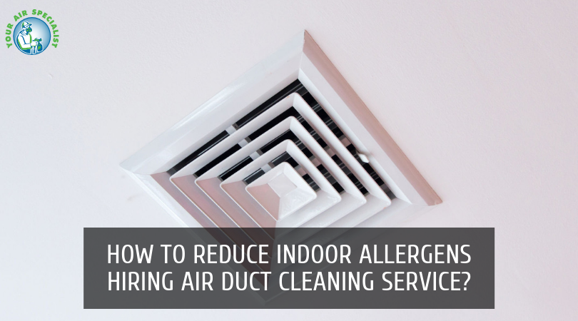 How to Reduce Indoor Allergens Hiring Air Duct Cleaning Service_