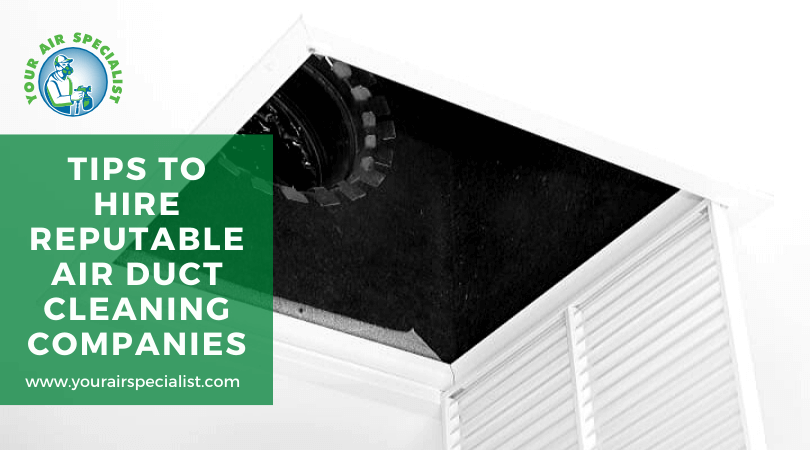 Tips to Hire Reputable Air Duct Cleaning Companies